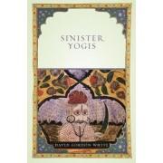 Sinister Yogis by David Gordon White