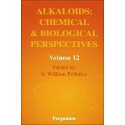 Alkaloids: Chemical and Biological Perspectives: Volume 12 by S. William Pelletier