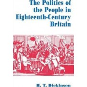 The Politics of the People in Eighteenth-century Britain 1994 by H. T. Dickinson