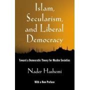Islam, Secularism, and Liberal Democracy by Nader Hashemi