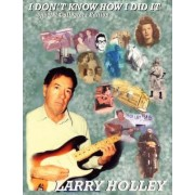 I DON'T KNOW HOW I DID IT Special Edition by Larry Holley
