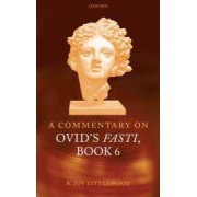 A Commentary on Ovid's Fasti: Book 6 by R. Joy Littlewood