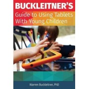 Buckleitner's Guide to Using Tablets with Young Children Buckleitner's Guide to Using Tablets with Young Children by Warren Buckleitner
