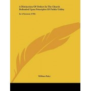 A Distinction of Orders in the Church Defended Upon Principles of Public Utility by William Paley