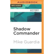 Shadow Commander: The Epic Story of Donald D. Blackburn Guerrilla Leader and Special Forces Hero