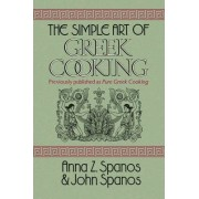 The Simple Art of Greek Cooking by Anna Z Spanos