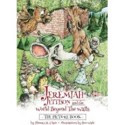 Jeremiah Jettison and the World Beyond the Walls (the Picture Book) by Phineas St Clare