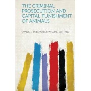 The Criminal Prosecution and Capital Punishment of Animals by Evans E P 1831-1917