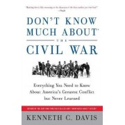 Don't Know Much about the Civil War by Kenneth Davis