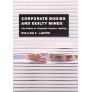 Corporate Bodies and Guilty Minds by William S. Laufer
