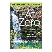 At Zero: The Final Secrets to Zero Limits the Quest for Miracles Through Ho'oponopono