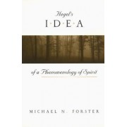 Hegel's Idea of a Phenomenology of Spirit by Michael Forster