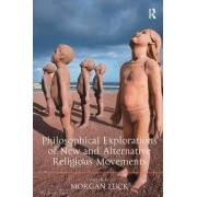 Philosophical Explorations of New and Alternative Religious Movements by Dr. Morgan Luck