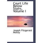 Court Life Below Stairs, Volume I by Joseph Fitzgerald Molloy