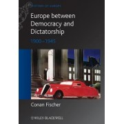 Europe Between Dictatorship and Democracy - 1900- 1945 by Conan Fischer