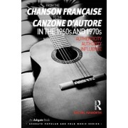 From the Chanson Franocaise to the Canzone D'Autore in the 1960s and 1970s: Authenticity, Authority, Influence