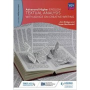 Advanced Higher English: Textual Analysis (with Advice on Creative Writing) by Ann Bridges