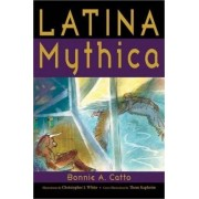 Latina Mythica by Bonnie A Catto