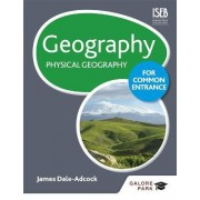 Geography for Common Entrance: Physical Geography by James Dale-Adcock