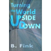 Turning the World Upside Down by B Fink