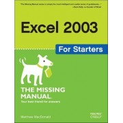 Excel 2003 for Starters the Missing Manual by Matthew MacDonald