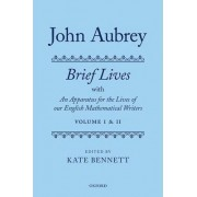 John Aubrey: Brief Lives with An Apparatus for the Lives of our English Mathematical Writers by Kate Bennett
