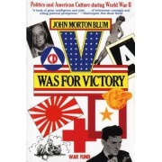 V Was for Victory by John Morton Blum