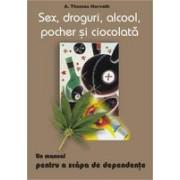 Sex, droguri, alcool, pocher si ciocolata - un manual pentru a scapa de dependente.- DISCOUNT 10%