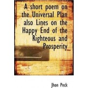 A Short Poem on the Universal Plan Also Lines on the Happy End of the Righteous and Prosperity by Jhon Peck