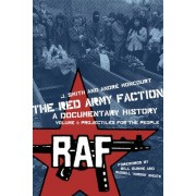 The Red Army Faction: a Documentary History: Projectiles for the People Volume 1 by J. Smith