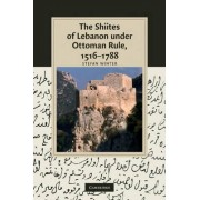 The Shiites of Lebanon under Ottoman Rule, 1516-1788 by Stefan Winter