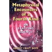 Metaphysical Encounters of a Fourth Kind by Audrey Craft Davis