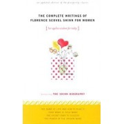 The Complete Writings of Florence Scovel Shinn for Women: Her Ageless Wisdom for Today