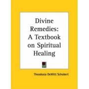 Divine Remedies: A Textbook on Spiritual Healing (1923) by Theodosia DeWitt Schobert