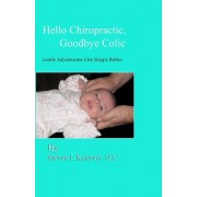 Hello Chiropractic, Goodbye Colic by Steven L Kooyers D C