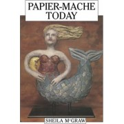 Papier-mache Today by Sheila McGraw