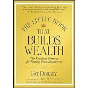 Pat Dorsey The Little Book That Builds Wealth: The Knock-out Formula for Finding Great Investments (Little Books. Big Profits)