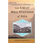 The Great Hill Stations of Asia by Barbara Crossette