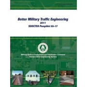 Better Military Traffic Engineering 2011 Sddctea Pamphlet 55-17 by United States Government Us Army