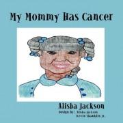 My Mommy Has Cancer by Alisha Jackson