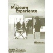 The Museum Experience: Midwest by Scott Douglass
