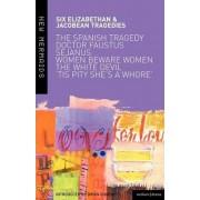 Six Elizabethan and Jacobean Tragedies: Spanish Tragedy; Dr Faustus;Sejanus; Women Beware Women; The White Devil; Tis Pity She's a Whore by Brian Gibbons