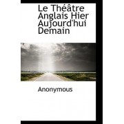 Le Th Tre Anglais Hier Aujourd'hui Demain by Anonymous