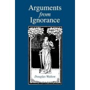 Arguments from Ignorance by Douglas N. Walton
