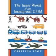 The Inner World of the Immigrant Child by Cristina Igoa