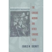The Conjure Woman and Other Conjure Tales by Charles W. Chesnutt