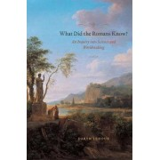 What Did the Romans Know? by Daryn Lehoux