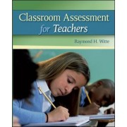 Classroom Assessment for Teachers by Raymond H. Witte
