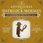 The Adventure of the Speckled Band - The Adventures of Sherlock Holmes Re-Imagined by James P. Macaluso