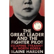 The Great Leader and the Fighter Pilot by Blaine Harden